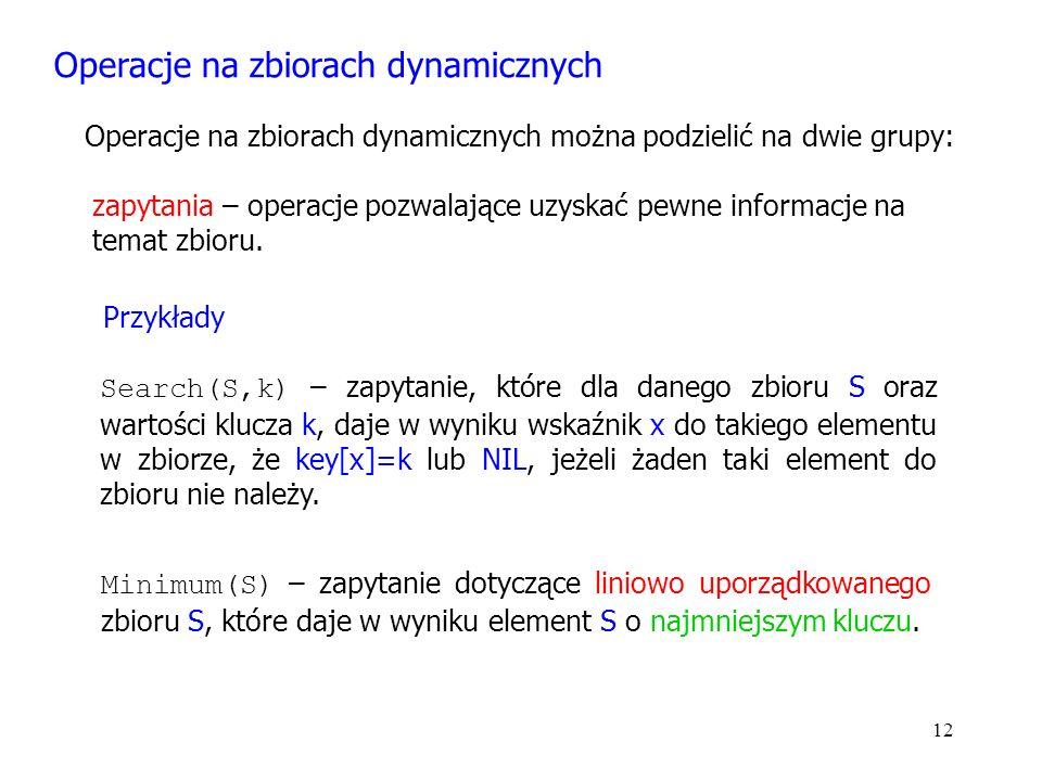 12 Operacje na zbiorach dynamicznych Operacje na zbiorach dynamicznych można podzielić na dwie grupy: zapytania – operacje pozwalające uzyskać pewne informacje na temat zbioru.