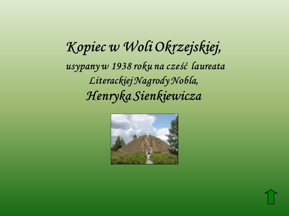 Kopiec w Woli Okrzejskiej, usypany w 1938 roku na cześć laureata Literackiej Nagrody Nobla, Henryka Sienkiewicza