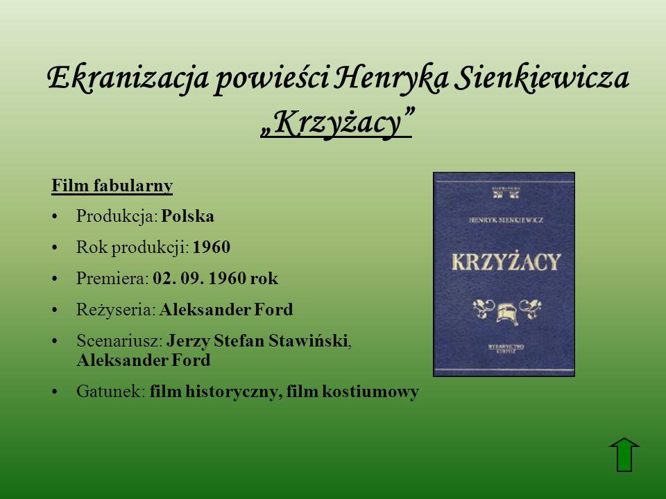 Ekranizacja powieści Henryka Sienkiewicza Krzyżacy Film fabularny Produkcja: Polska Rok produkcji: 1960 Premiera: 02.