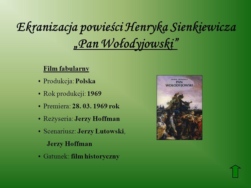 Ekranizacja powieści Henryka Sienkiewicza Pan Wołodyjowski Film fabularny Produkcja: Polska Rok produkcji: 1969 Premiera: 28. 03. 1969 rok Reżyseria: