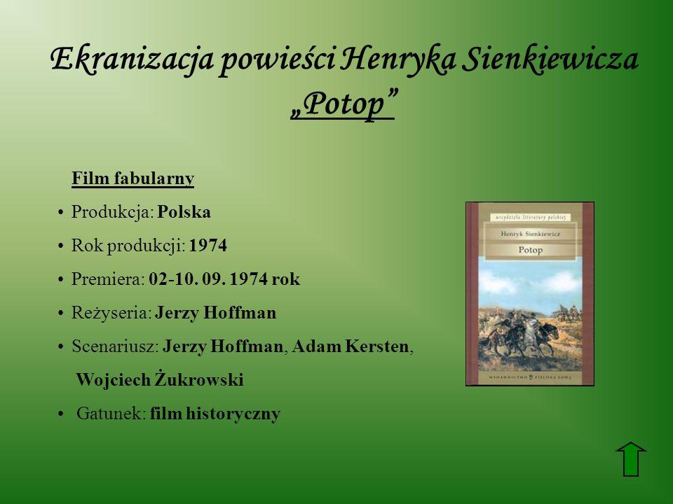 Ekranizacja powieści Henryka Sienkiewicza Potop Film fabularny Produkcja: Polska Rok produkcji: 1974 Premiera: 02-10.