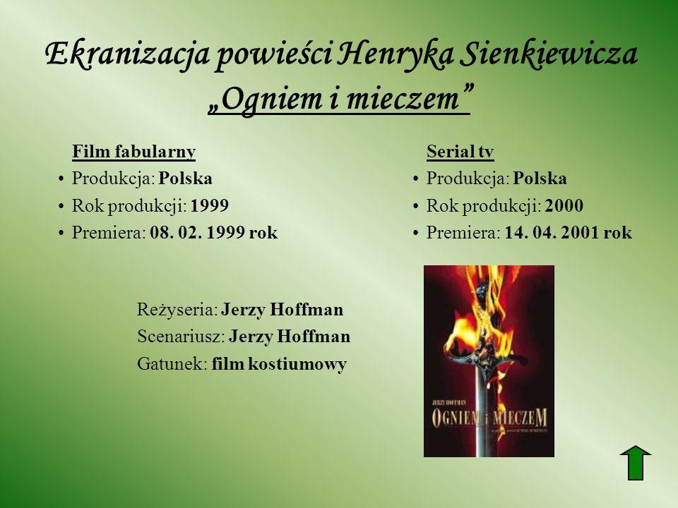 Ekranizacja powieści Henryka Sienkiewicza Ogniem i mieczem Film fabularny Produkcja: Polska Rok produkcji: 1999 Premiera: 08.