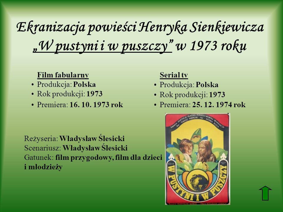Ekranizacja powieści Henryka Sienkiewicza W pustyni i w puszczy w 1973 roku Film fabularny Produkcja: Polska Rok produkcji: 1973 Premiera: 16.