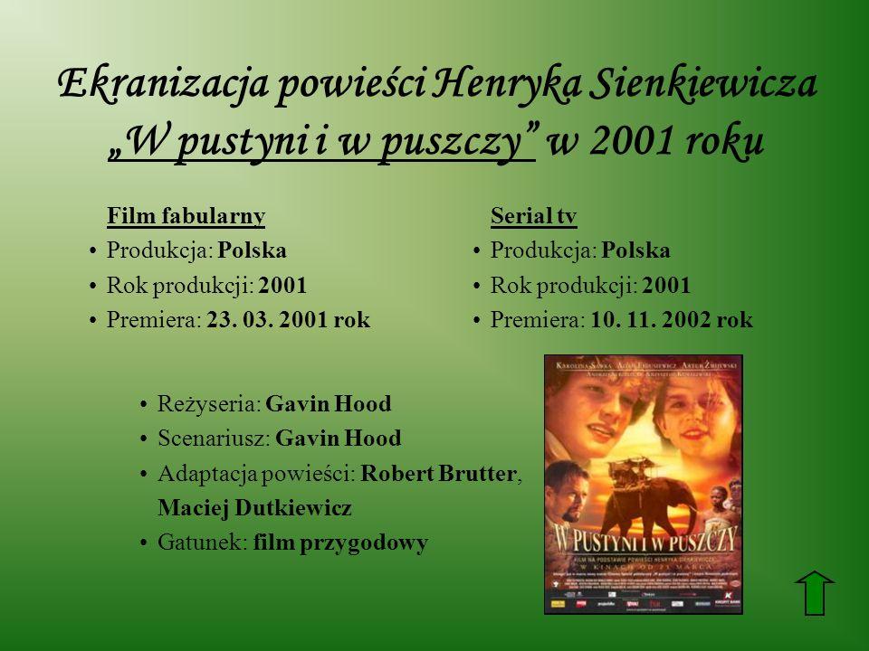 Ekranizacja powieści Henryka Sienkiewicza W pustyni i w puszczy w 2001 roku Film fabularny Produkcja: Polska Rok produkcji: 2001 Premiera: 23.