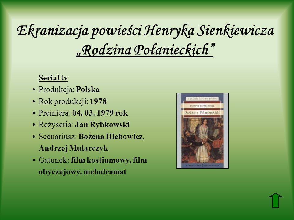 Ekranizacja powieści Henryka Sienkiewicza Rodzina Połanieckich Serial tv Produkcja: Polska Rok produkcji: 1978 Premiera: 04. 03. 1979 rok Reżyseria: J