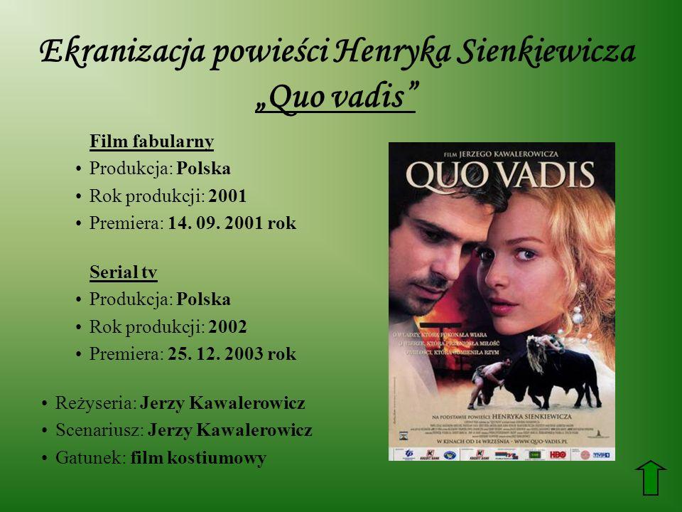 Ekranizacja powieści Henryka Sienkiewicza Quo vadis Film fabularny Produkcja: Polska Rok produkcji: 2001 Premiera: 14. 09. 2001 rok Serial tv Produkcj