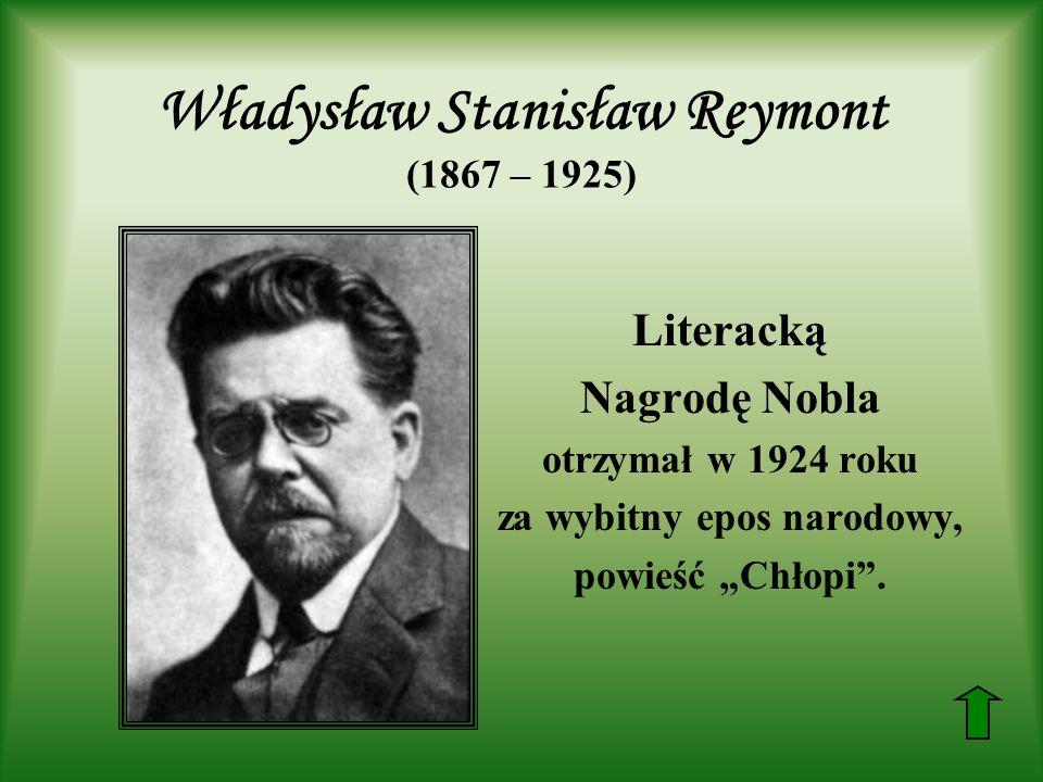Władysław Stanisław Reymont (1867 – 1925) Literacką Nagrodę Nobla otrzymał w 1924 roku za wybitny epos narodowy, powieść Chłopi.