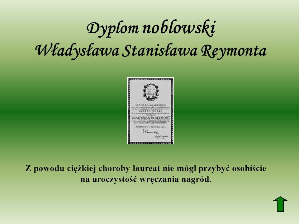 Dyplom noblowski Władysława Stanisława Reymonta Z powodu ciężkiej choroby laureat nie mógł przybyć osobiście na uroczystość wręczania nagród.