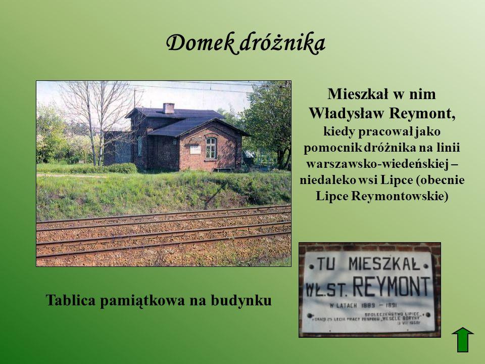 Domek dróżnika Mieszkał w nim Władysław Reymont, kiedy pracował jako pomocnik dróżnika na linii warszawsko-wiedeńskiej – niedaleko wsi Lipce (obecnie Lipce Reymontowskie) Tablica pamiątkowa na budynku