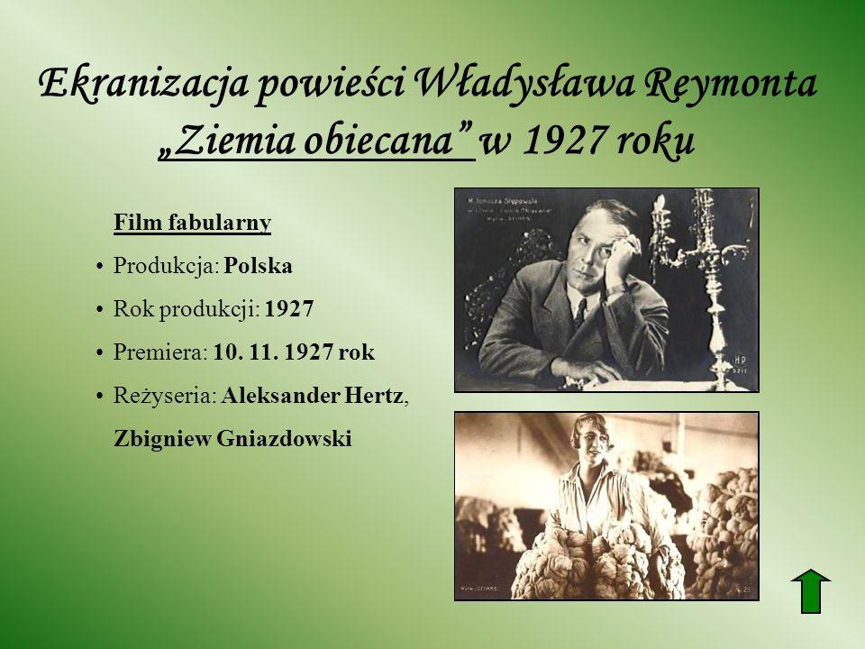 Ekranizacja powieści Władysława Reymonta Ziemia obiecana w 1927 roku Film fabularny Produkcja: Polska Rok produkcji: 1927 Premiera: 10. 11. 1927 rok R