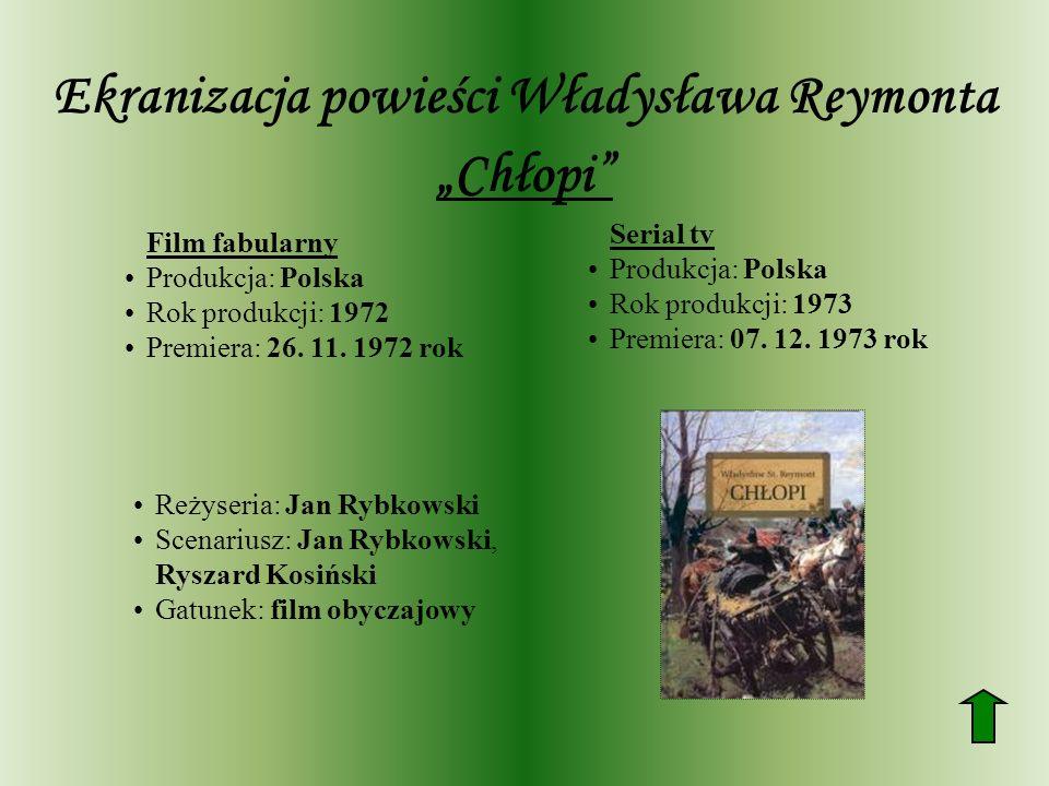 Ekranizacja powieści Władysława Reymonta Chłopi Film fabularny Produkcja: Polska Rok produkcji: 1972 Premiera: 26. 11. 1972 rok Serial tv Produkcja: P