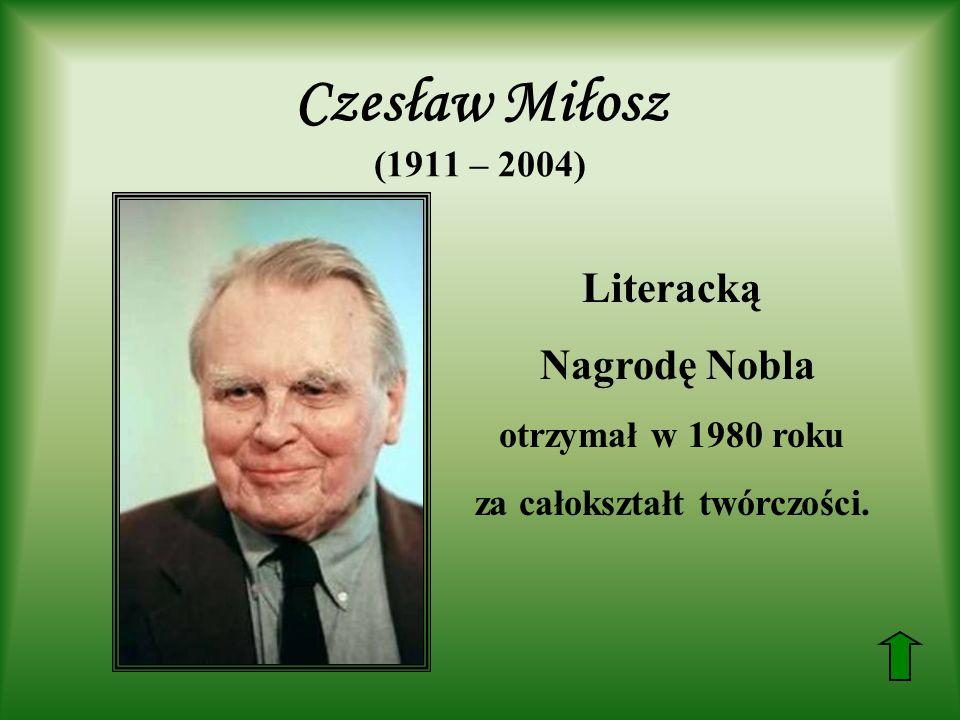 Czesław Miłosz (1911 – 2004) Literacką Nagrodę Nobla otrzymał w 1980 roku za całokształt twórczości.