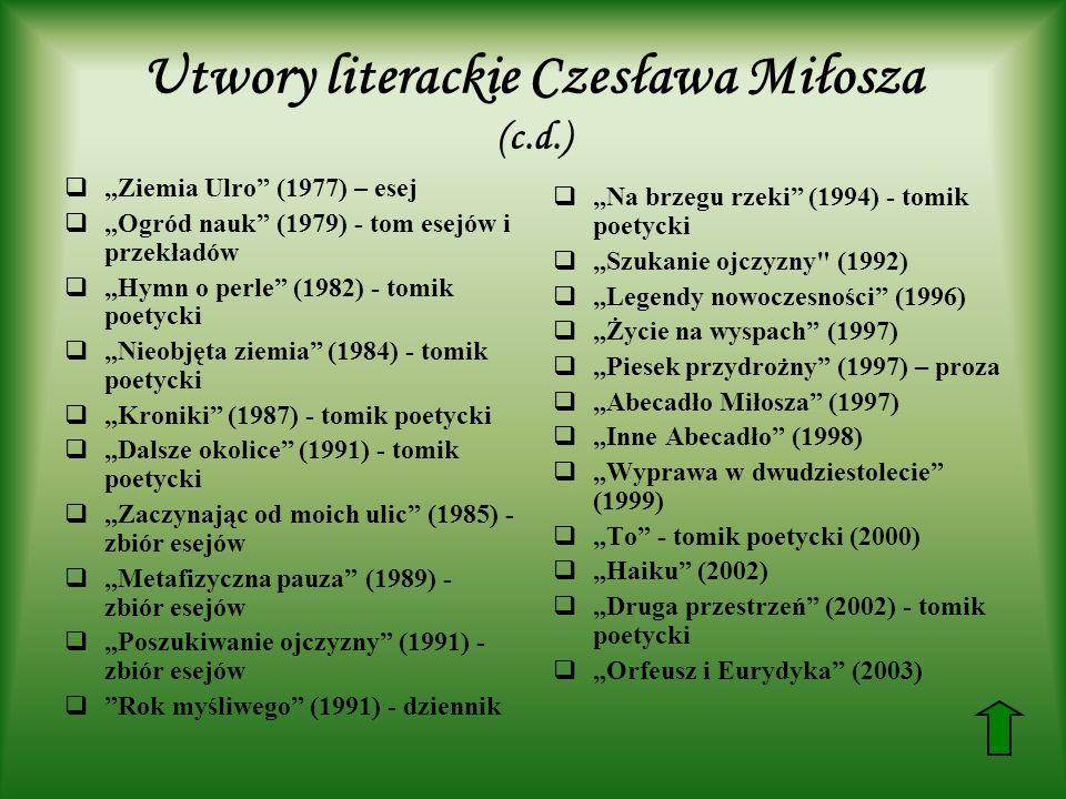 Utwory literackie Czesława Miłosza (c.d.) Ziemia Ulro (1977) – esej Ogród nauk (1979) - tom esejów i przekładów Hymn o perle (1982) - tomik poetycki N