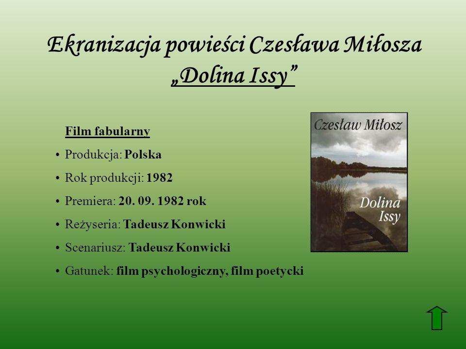 Ekranizacja powieści Czesława Miłosza Dolina Issy Film fabularny Produkcja: Polska Rok produkcji: 1982 Premiera: 20. 09. 1982 rok Reżyseria: Tadeusz K