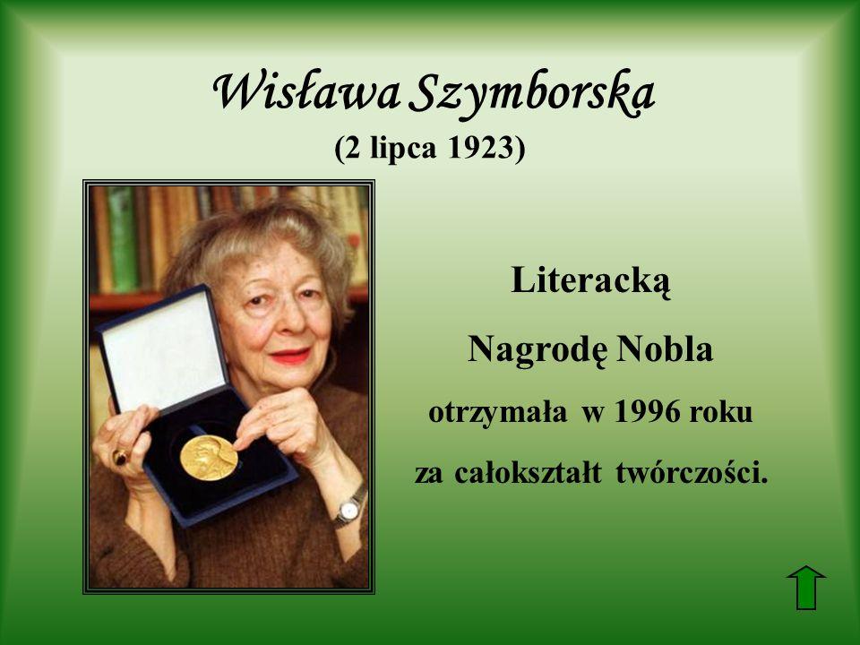 Wisława Szymborska (2 lipca 1923) Literacką Nagrodę Nobla otrzymała w 1996 roku za całokształt twórczości.
