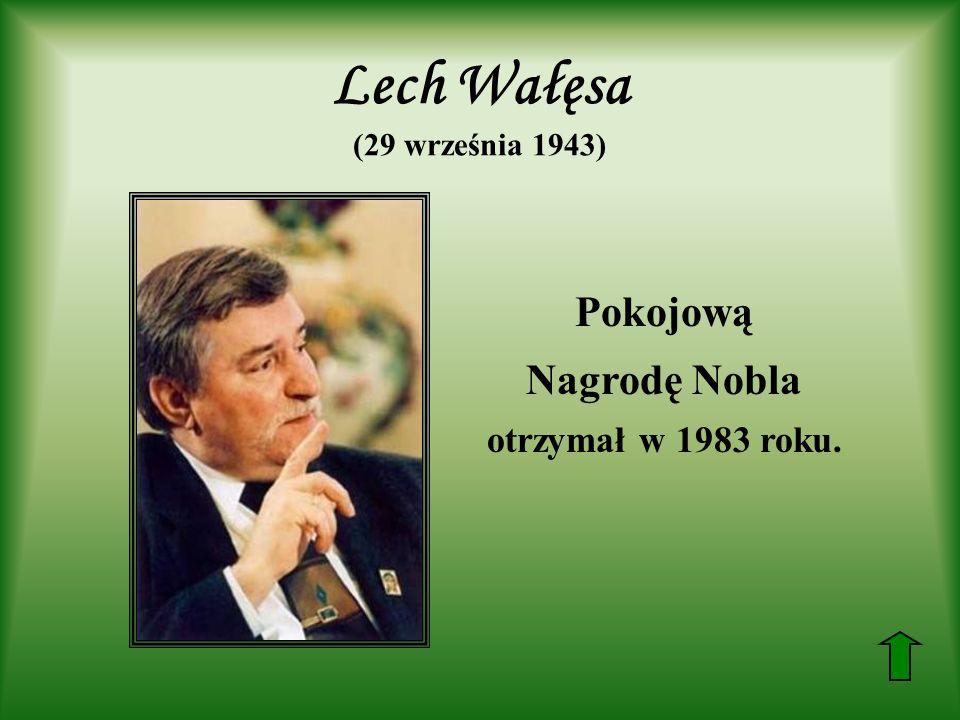 Lech Wałęsa (29 września 1943) Pokojową Nagrodę Nobla otrzymał w 1983 roku.