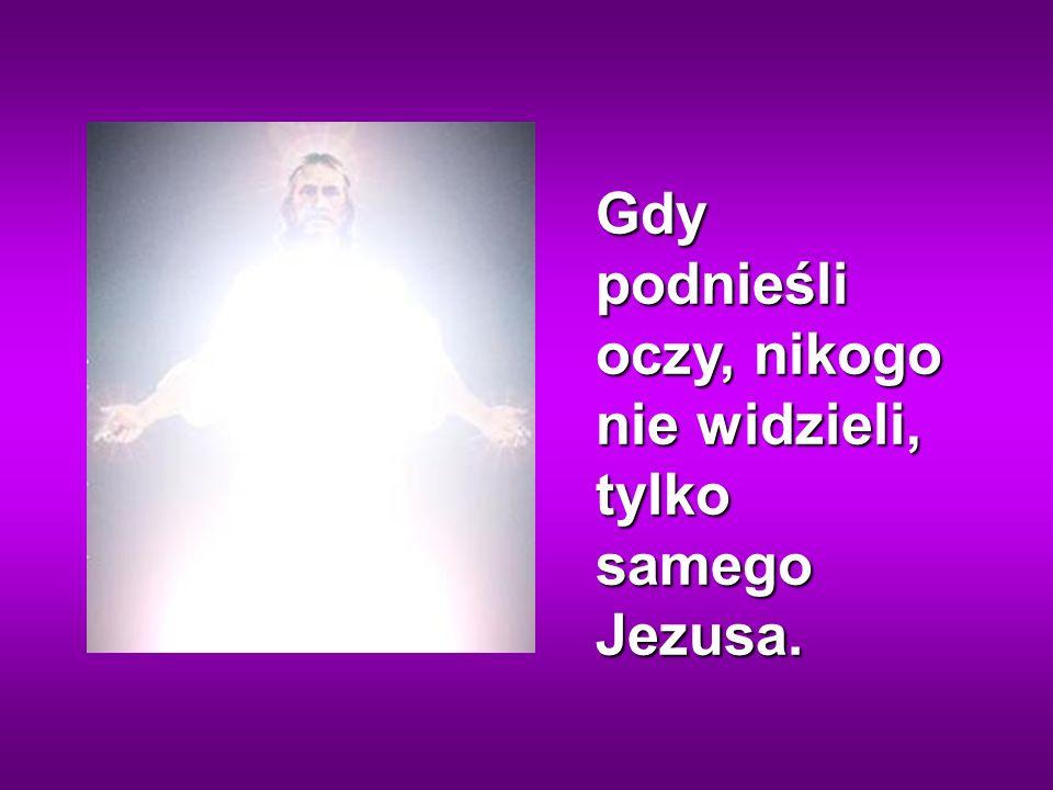 A Jezus zbliżył się do nich, dotknął ich i rzekł: Wstańcie, nie lękajcie się!