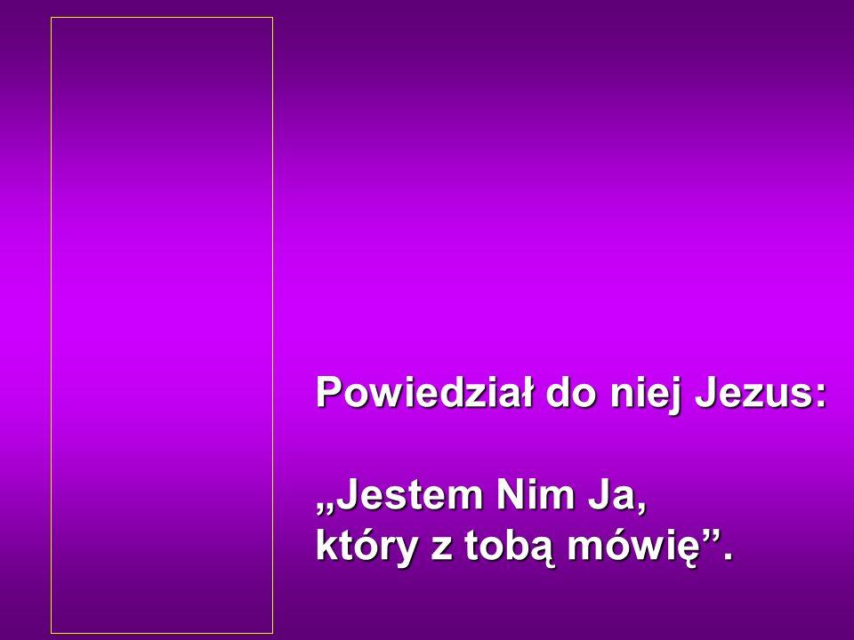 Rzekła do Niego kobieta: Wiem, że przyjdzie Mesjasz, zwany Chrystusem.
