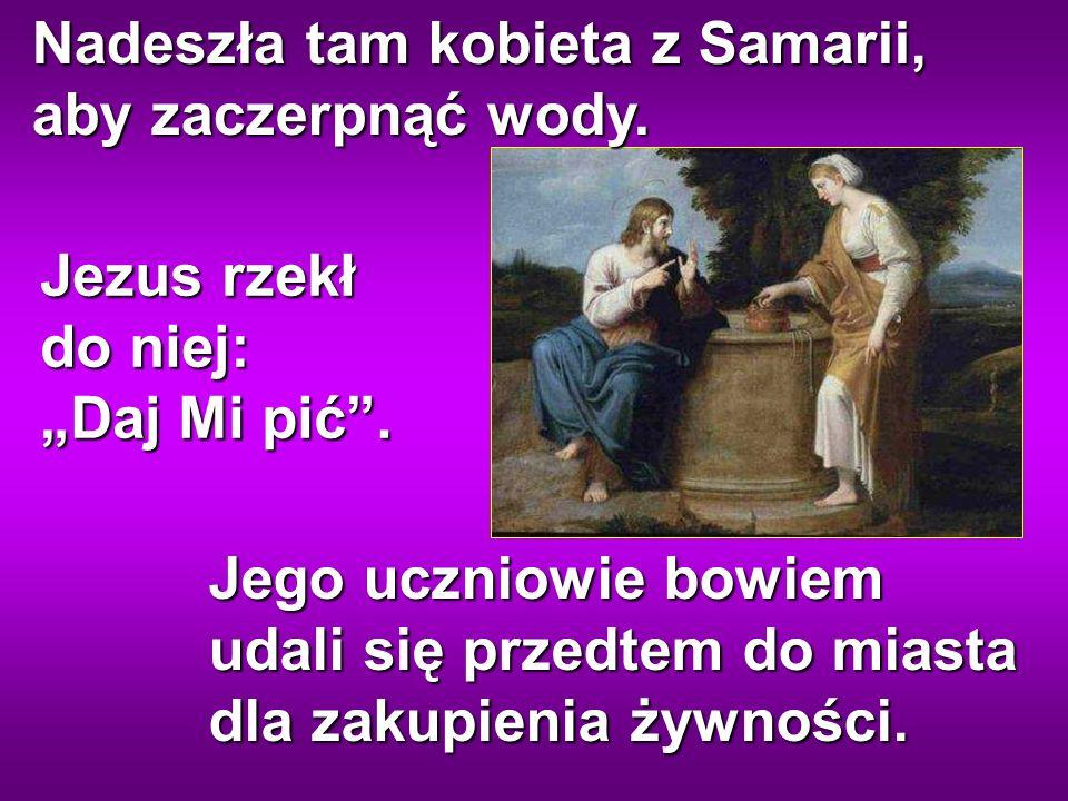 Jezus rzekł do niej: Daj Mi pić.