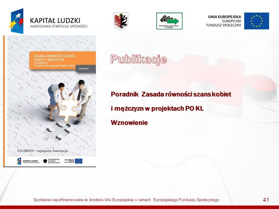 Poradnik Zasada równości szans kobiet i mężczyzn w projektach PO KL Wznowienie 41 Spotkanie współfinansowane ze środków Unii Europejskiej w ramach Eur