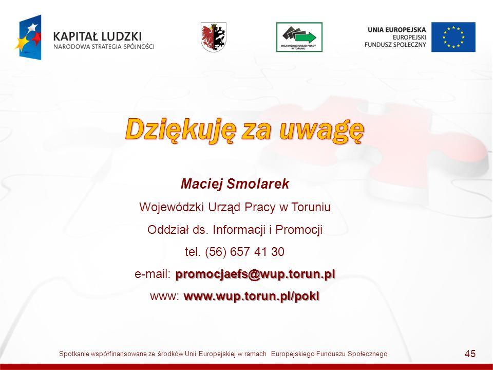 Maciej Smolarek Wojewódzki Urząd Pracy w Toruniu Oddział ds. Informacji i Promocji tel. (56) 657 41 30 promocjaefs@wup.torun.pl e-mail: promocjaefs@wu