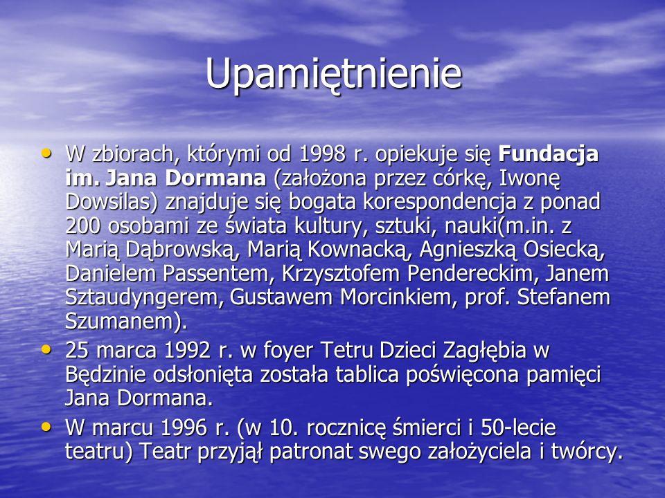 Upamiętnienie Upamiętnienie W zbiorach, którymi od 1998 r. opiekuje się Fundacja im. Jana Dormana (założona przez córkę, Iwonę Dowsilas) znajduje się