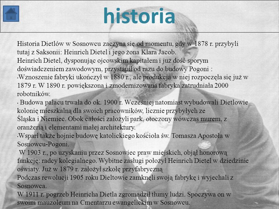 11-4-1 Historia Dietlów w Sosnowcu zaczyna się od momentu, gdy w 1878 r. przybyli tutaj z Saksonii: Heinrich Dietel i jego żona Klara Jacob. Heinrich