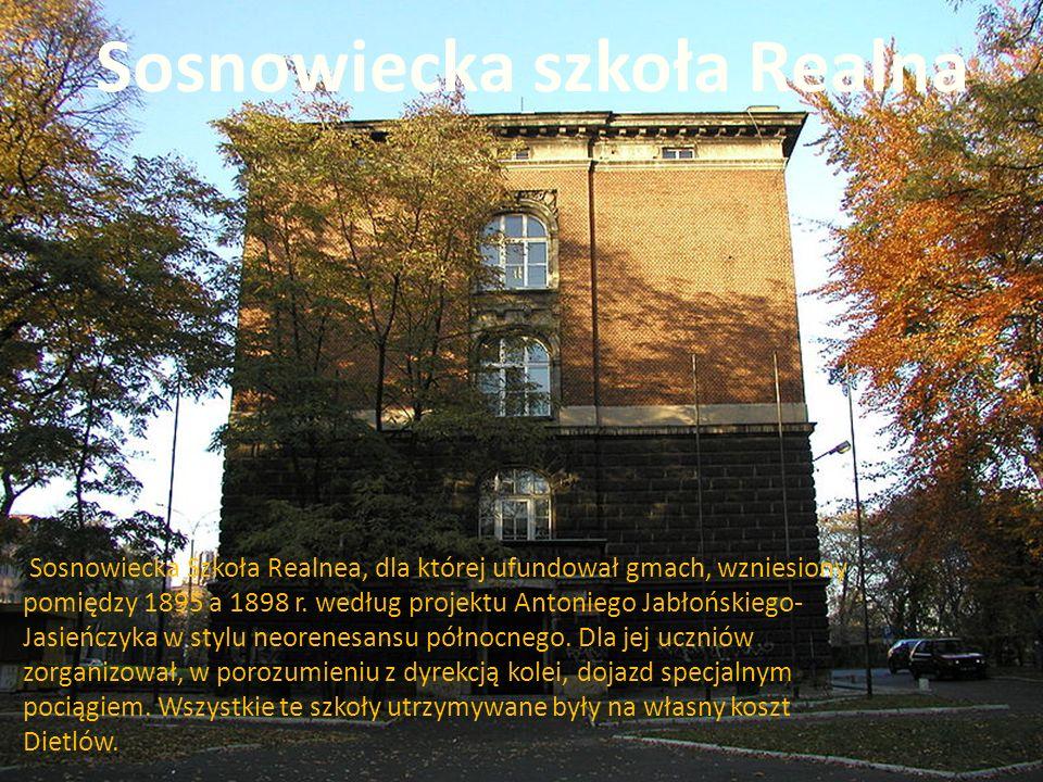 11-4-1 Sosnowiecka Szkoła Realnea, dla której ufundował gmach, wzniesiony pomiędzy 1895 a 1898 r. według projektu Antoniego Jabłońskiego- Jasieńczyka