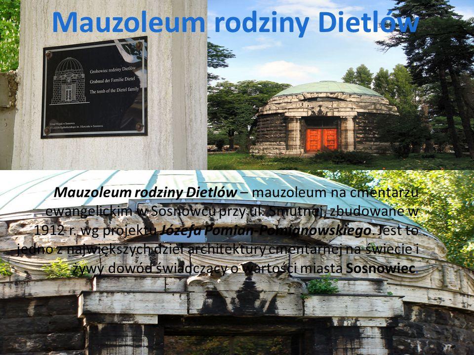 11-4-1 Mauzoleum rodziny Dietlów – mauzoleum na cmentarzu ewangelickim w Sosnowcu przy ul. Smutnej, zbudowane w 1912 r. wg projektu Józefa Pomian-Pomi