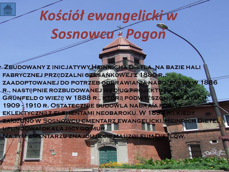 11-4-1 Kościół ewangelicki w Sosnowcu - Pogoń Zbudowany z inicjatywy Heinricha Dietla, na bazie hali fabrycznej prz ę dzalni czesankowej z 1880 r., za