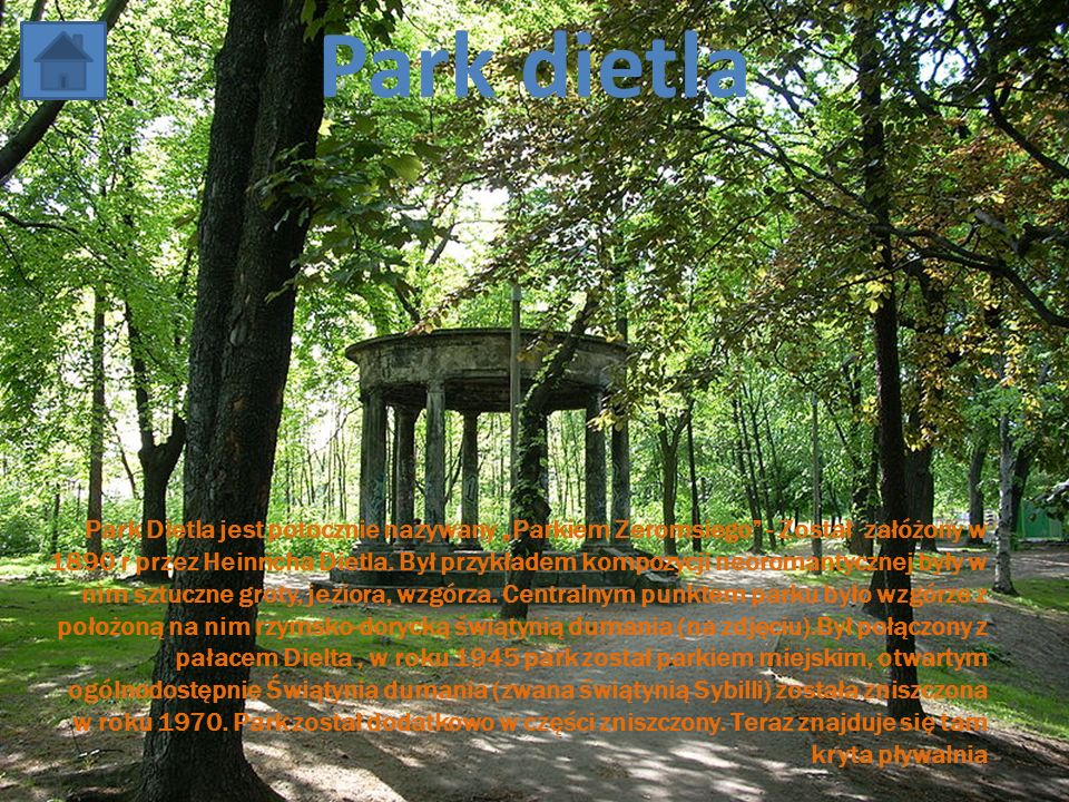 11-4-1 Park dietla Park Dietla jest potocznie nazywany Parkiem Zeromsiego - Został załóżony w 1890 r przez Heinricha Dietla. Był przykładem kompozycji