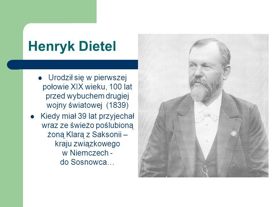 Heinrich Dietel był… …synem właściciela przędzalni w Niemczech niemieckim przedsiębiorcą branży włókienniczej … ojcem pięciu synów … spod znaku ryb wielkim społecznikiem i osobą bardzo zasłużoną dla rozwoju Sosnowca.