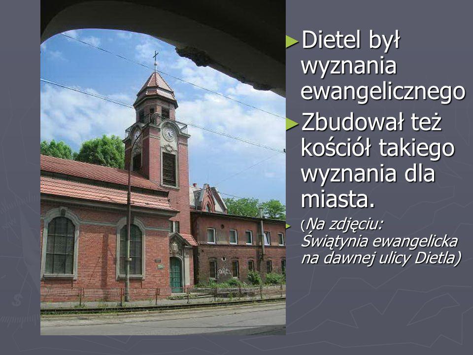 Dietel był wyznania ewangelicznego Dietel był wyznania ewangelicznego Zbudował też kościół takiego wyznania dla miasta. Zbudował też kościół takiego w