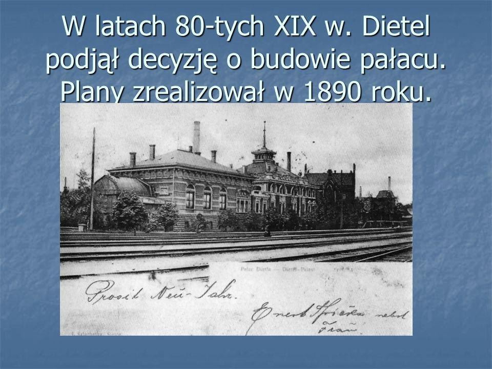 W latach 80-tych XIX w. Dietel podjął decyzję o budowie pałacu. Plany zrealizował w 1890 roku.