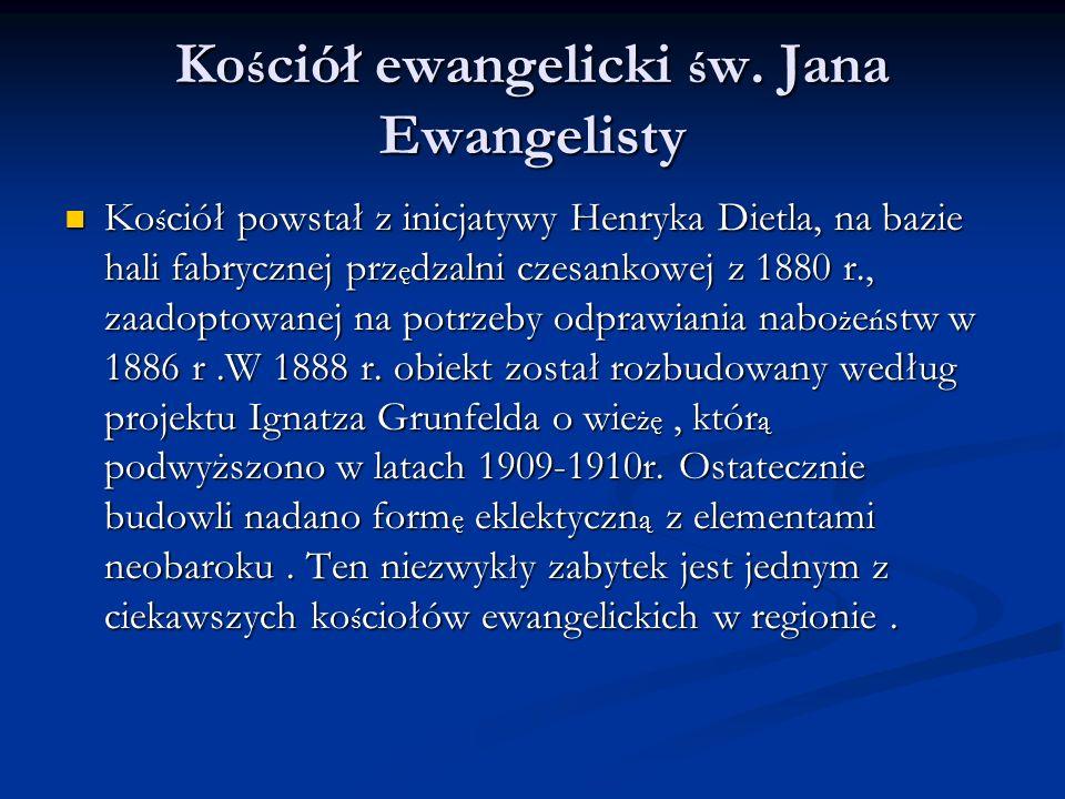 Ko ś ciół ewangelicki ś w. Jana Ewangelisty Ko ś ciół powstał z inicjatywy Henryka Dietla, na bazie hali fabrycznej prz ę dzalni czesankowej z 1880 r.