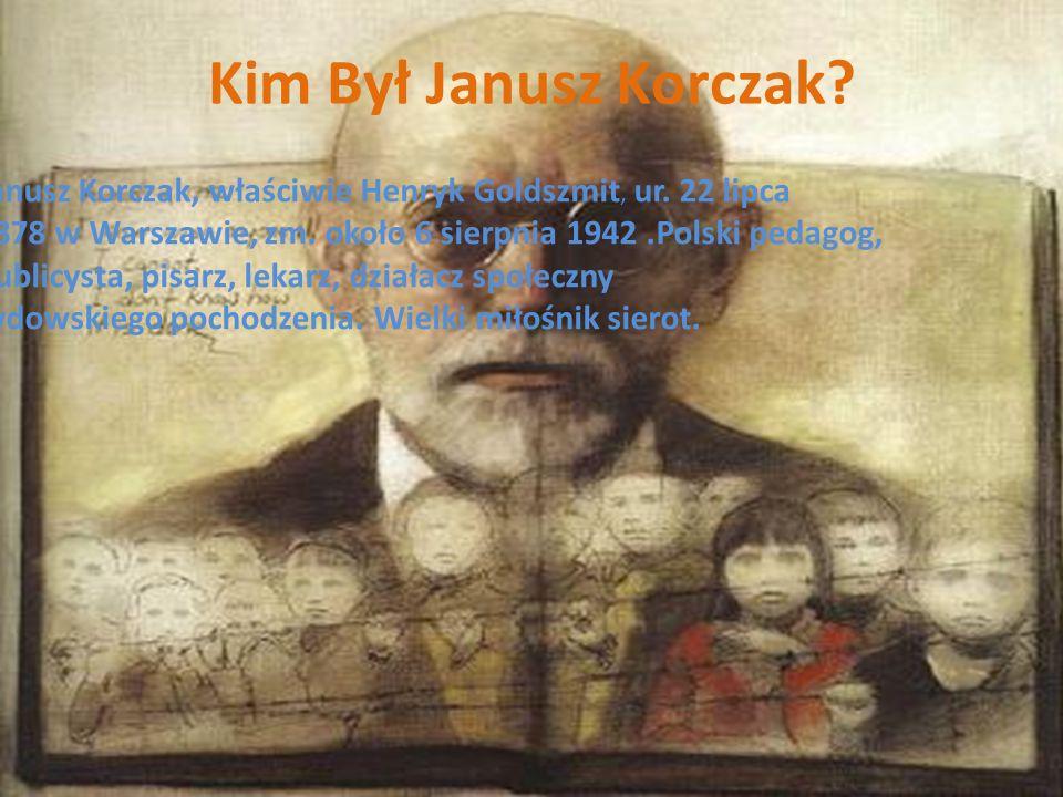 Kim Był Janusz Korczak? Janusz Korczak, właściwie Henryk Goldszmit, ur. 22 lipca 1878 w Warszawie, zm. około 6 sierpnia 1942.Polski pedagog, publicyst