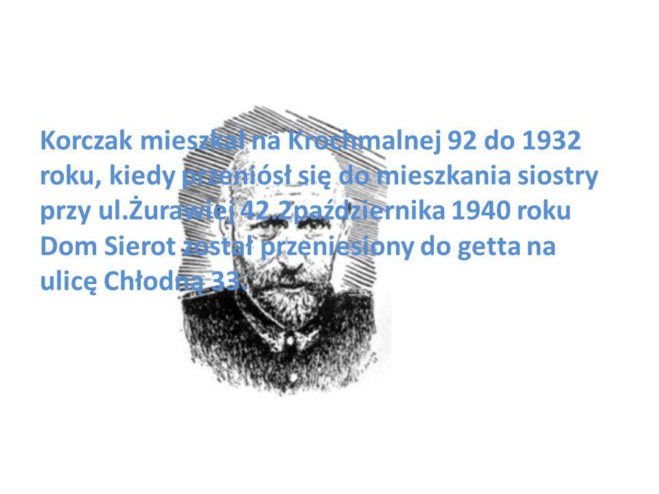 Korczak mieszkał na Krochmalnej 92 do 1932 roku, kiedy przeniósł się do mieszkania siostry przy ul.Żurawiej 42.2października 1940 roku Dom Sierot zost