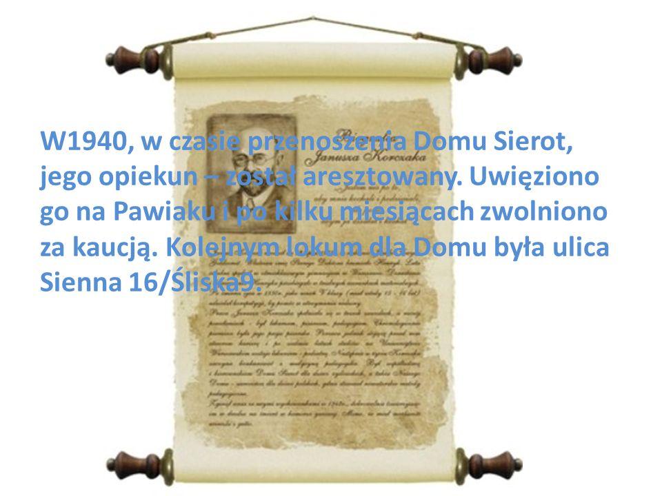 W1940, w czasie przenoszenia Domu Sierot, jego opiekun – został aresztowany. Uwięziono go na Pawiaku i po kilku miesiącach zwolniono za kaucją. Kolejn