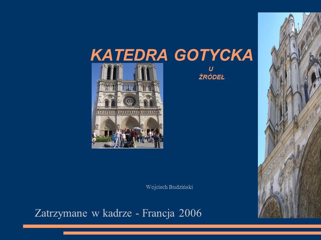 KATEDRA GOTYCKA Wojciech Budziński Zatrzymane w kadrze - Francja 2006 U ŹRÓDEŁ