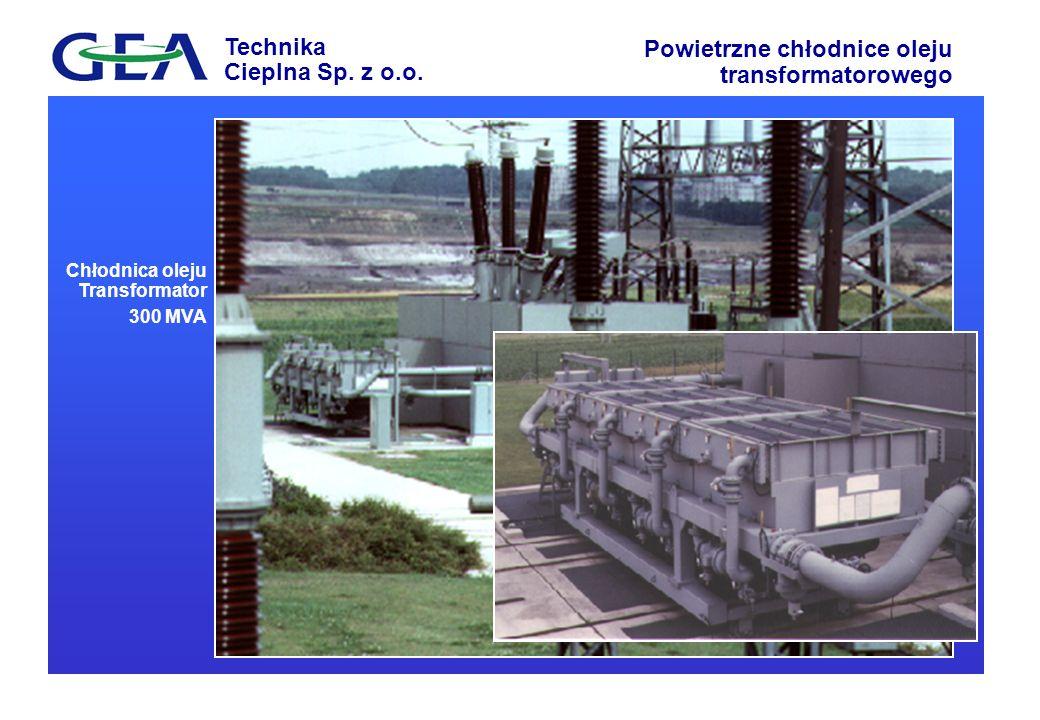 Technika Cieplna Sp. z o.o. Powietrzne chłodnice oleju transformatorowego Chłodnica oleju Transformator 300 MVA