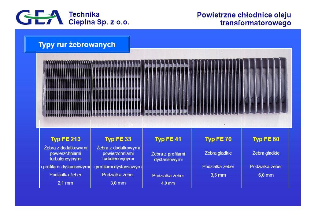 Technika Cieplna Sp. z o.o. Powietrzne chłodnice oleju transformatorowego Typ FE 213 Żebra z dodatkowymi powierzchniami turbulencyjnymi i profilami dy
