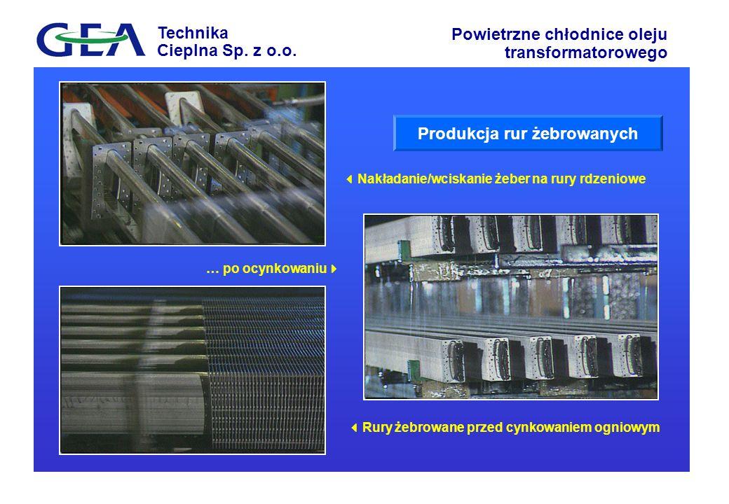 Technika Cieplna Sp. z o.o. Powietrzne chłodnice oleju transformatorowego Produkcja rur żebrowanych Nakładanie/wciskanie żeber na rury rdzeniowe Rury