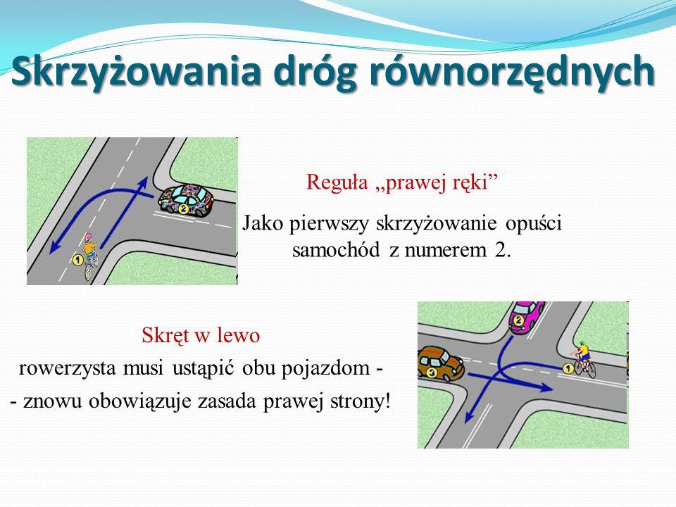 Skrzyżowania dróg równorzędnych Reguła prawej ręki Jako pierwszy skrzyżowanie opuści samochód z numerem 2.