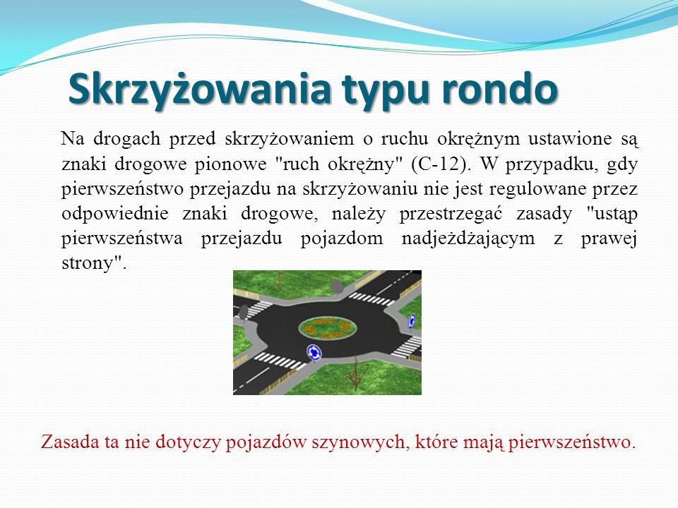 Skrzyżowania typu rondo Na drogach przed skrzyżowaniem o ruchu okrężnym ustawione są znaki drogowe pionowe ruch okrężny (C-12).
