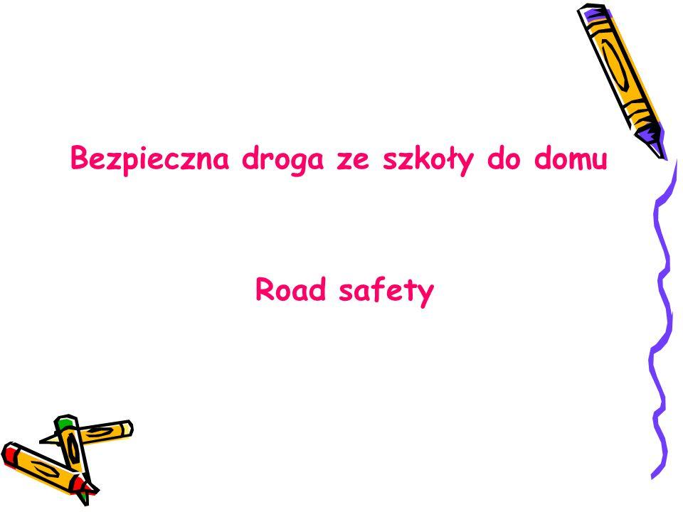 Bezpieczna droga ze szkoły do domu Road safety