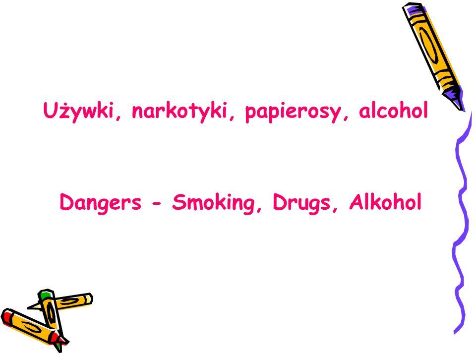 Używki, narkotyki, papierosy, alcohol Dangers - Smoking, Drugs, Alkohol