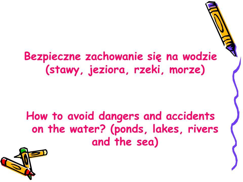 Bezpieczne zachowanie się na wodzie (stawy, jeziora, rzeki, morze) How to avoid dangers and accidents on the water.