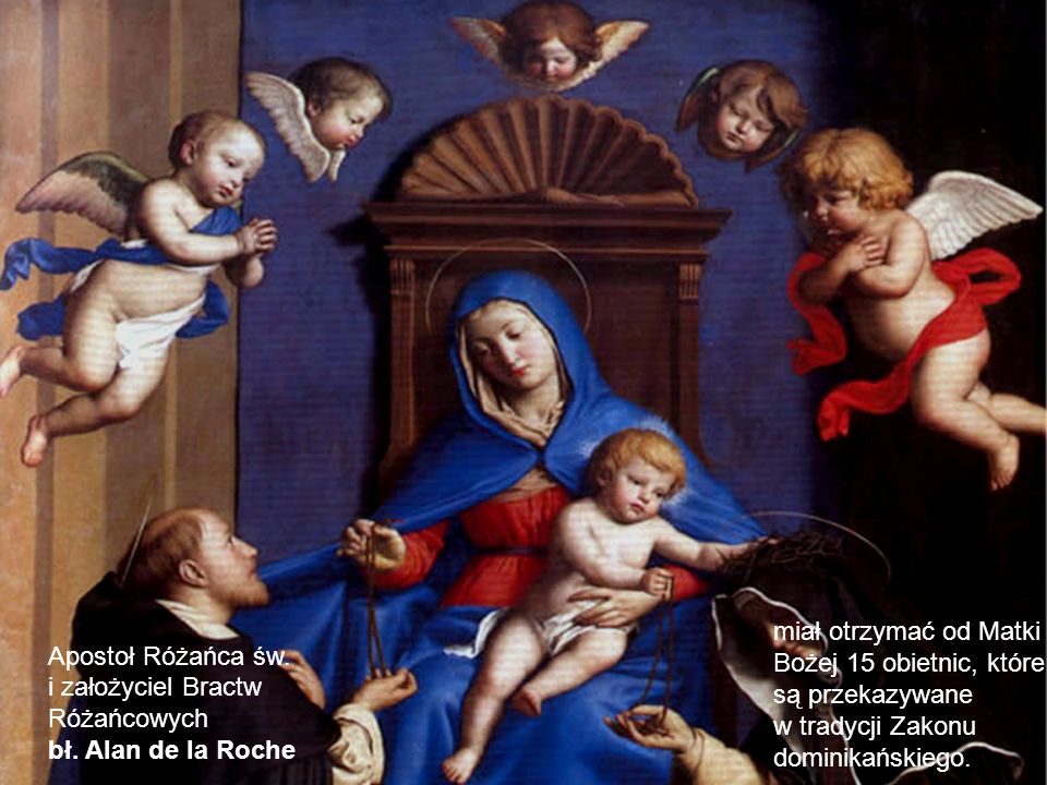 miał otrzymać od Matki Bożej 15 obietnic, które są przekazywane w tradycji Zakonu dominikańskiego.