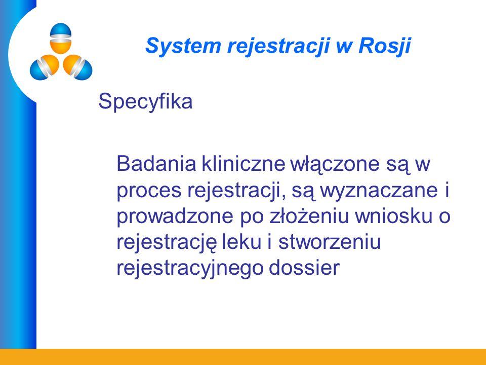 System rejestracji w Rosji Specyfika Badania kliniczne włączone są w proces rejestracji, są wyznaczane i prowadzone po złożeniu wniosku o rejestrację leku i stworzeniu rejestracyjnego dossier