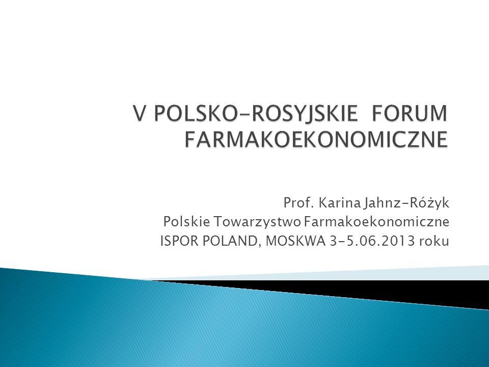 Prof. Karina Jahnz-Różyk Polskie Towarzystwo Farmakoekonomiczne ISPOR POLAND, MOSKWA 3-5.06.2013 roku
